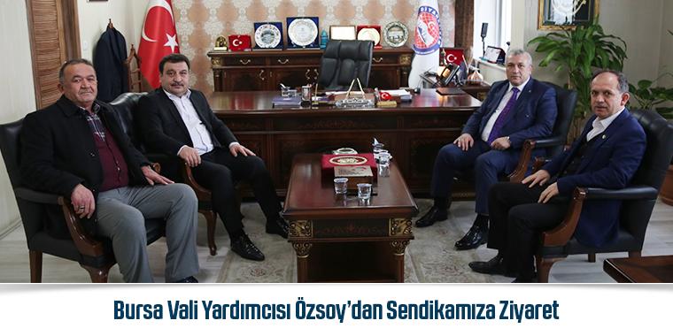 Bursa Vali Yardımcısı Özsoy'dan Sendikamıza Ziyaret