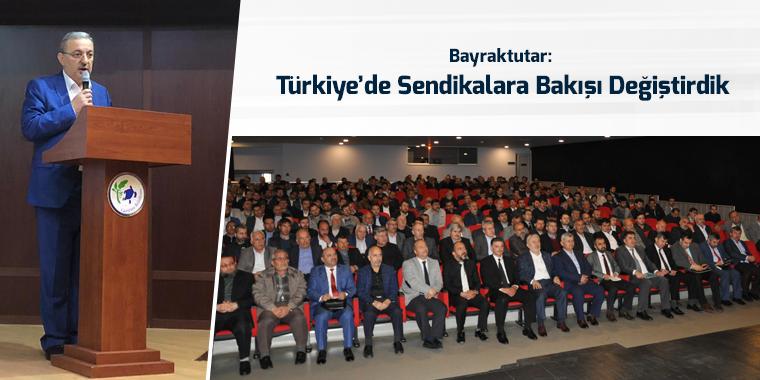 Bayraktutar: Türkiye'de Sendikalara Bakışı Değiştirdik