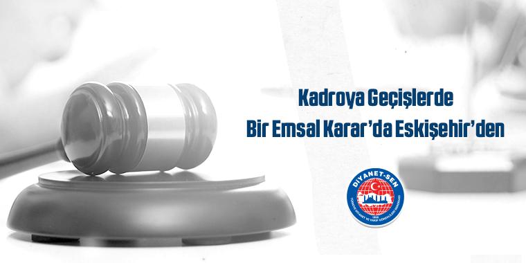 Kadroya Geçişlerde Bir Emsal Karar'da Eskişehir'den