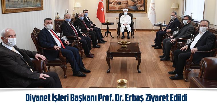 Diyanet İşleri Başkanı Prof. Dr. Erbaş Ziyaret Edildi