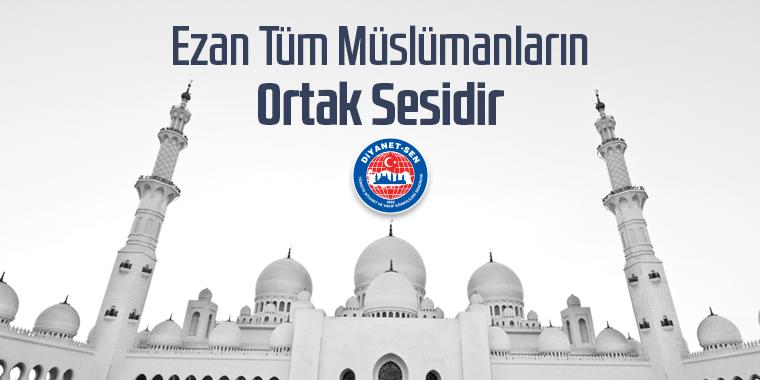 Ezan Tüm Müslümanların Ortak Sesidir