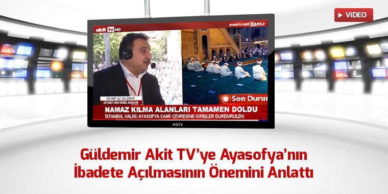 Güldemir Akit TV'ye Ayasofya'nın İbadete Açılmasının Önemini Anlattı