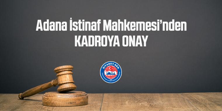 Adana İstinaf Mahkemesi'nden Kadroya Onay
