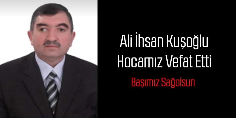 Ali İhsan Kuşoğlu Hocamız Vefat Etti