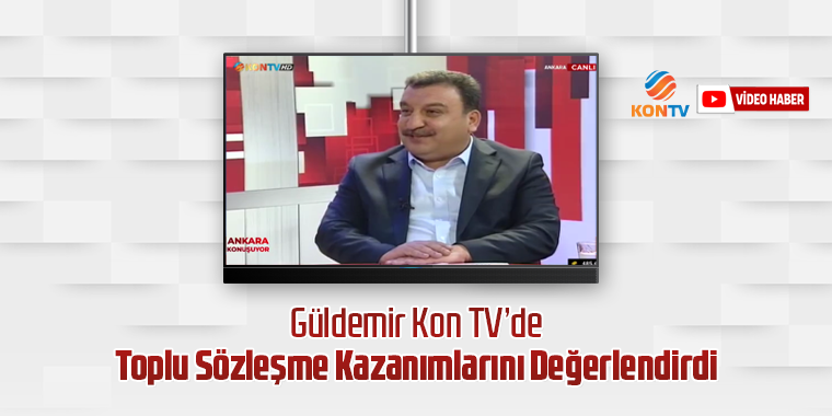 Güldemir Kon TV'de Toplu Sözleşme Kazanımlarını Değerlendirdi