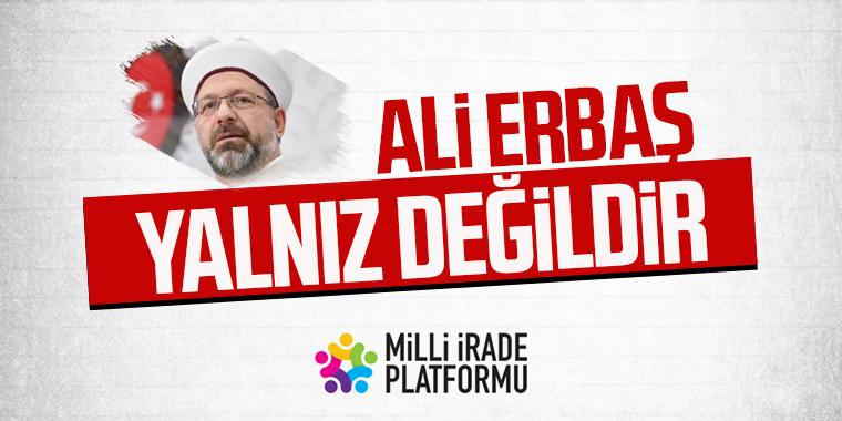Ali Erbaş Yalnız Değildir!