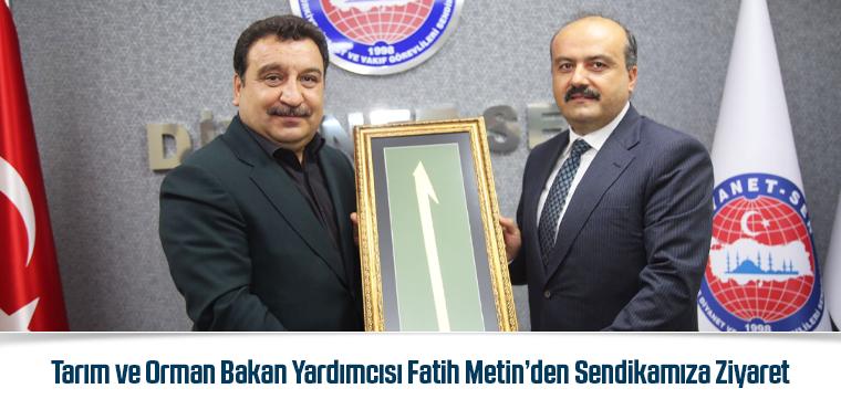 Tarım ve Orman Bakan Yardımcısı Fatih Metin'den Sendikamıza Ziyaret