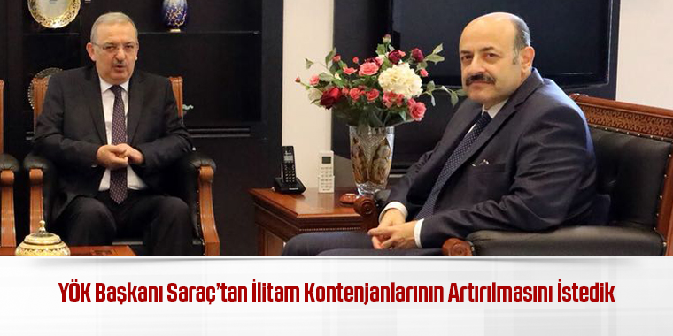 YÖK Başkanı Saraç'tan İlitam Kontenjanlarının Artırılmasını İstedik